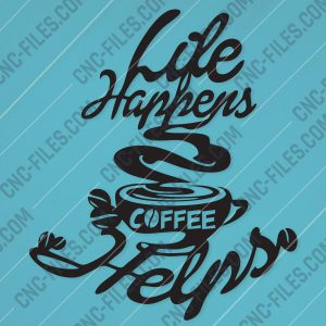 cncfilescom Life Happens Coffee Helps